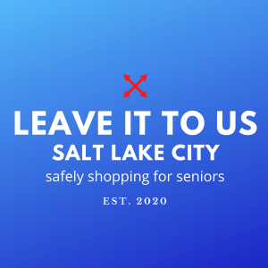 "graphic reads ""Leave it to us Salt Lake City, safely shopping for seniors, EST. 2020"""
