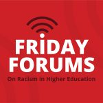"""graphic with red background reads, """"Friday Forums on Racism in Higher Education."""""""