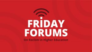 "graphic with red background reads, ""Friday Forums on Racism in Higher Education."""