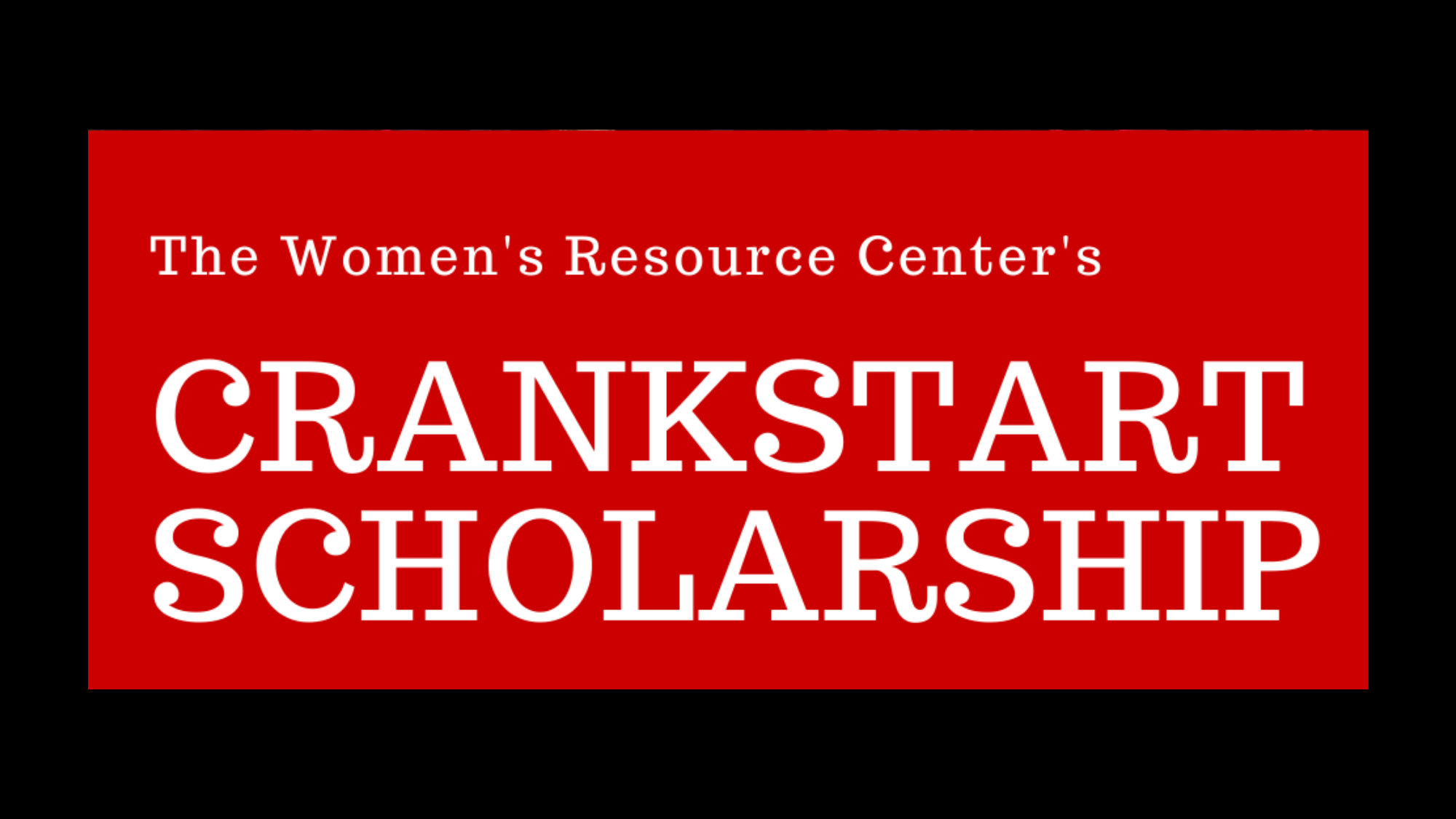 "Red and black graphic reads, ""The Women's Resource Center's Crankstart Scholarship"""