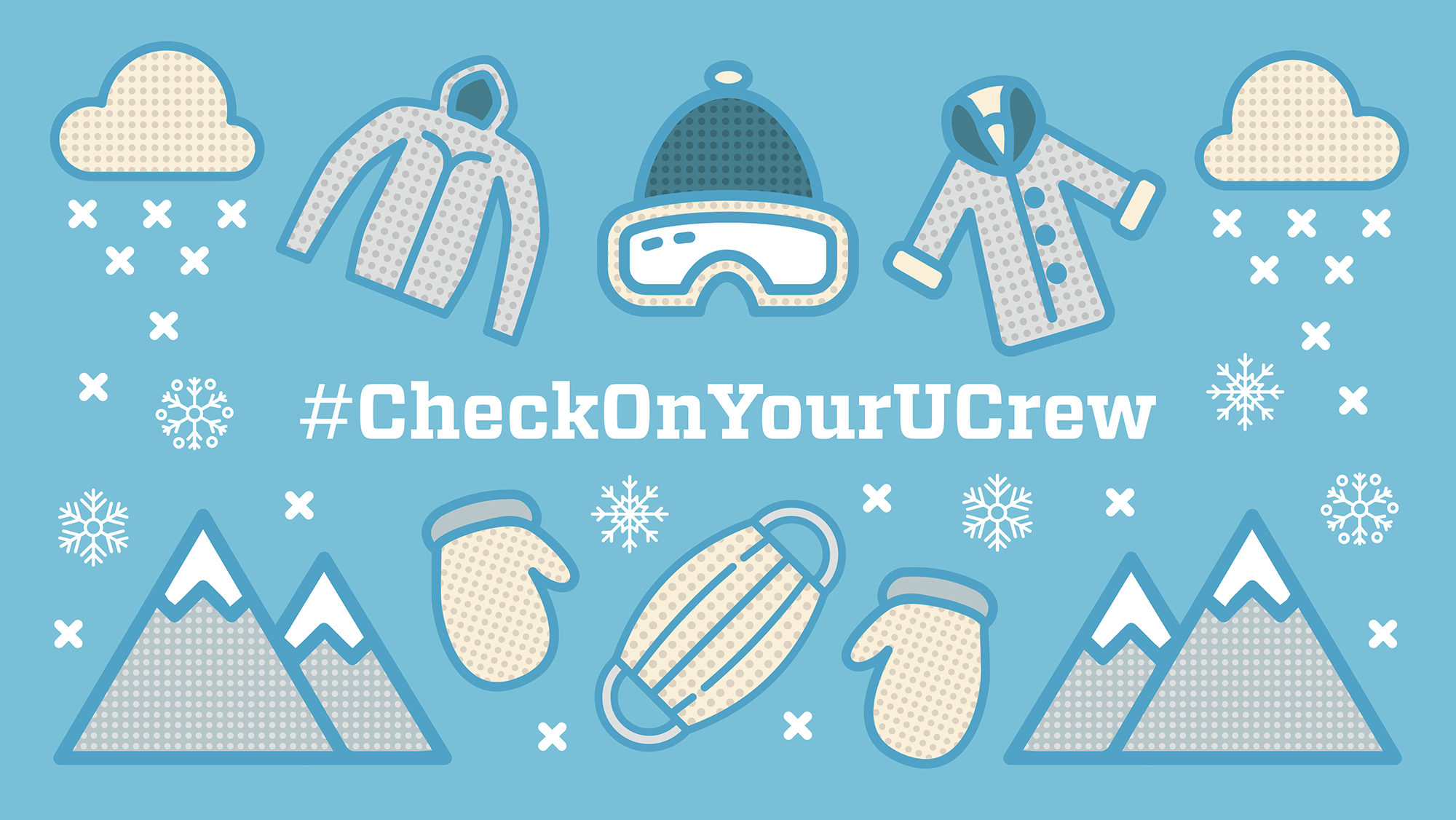 "light blue banner image graphic features snow, mountains, mittens, ski goggles, winter coats, a face covering and reads, ""#Checkonyourucrew"""