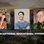 """headshots of three students with aerial campus photo backdrop. text reads, """"My Exceptional Educational Experience"""