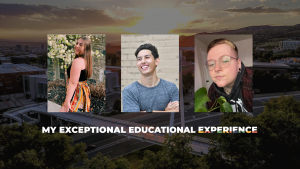 "headshots of three students with aerial campus photo backdrop. text reads, ""My Exceptional Educational Experience"