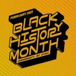 "graphic reads, ""February 2021 Black History Month University of Utah."""