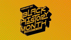 "graphic reads, ""February 2021 Black History Month University of Utah."""