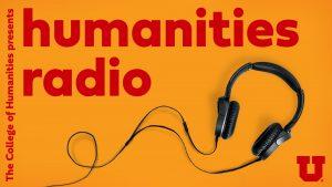 Graphic reads, College of Humanities presents, Humanities Radio. image shows headphones under text.
