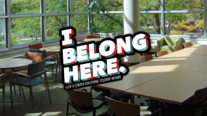 "Text over image of a room with large meeting tables reads, ""I belong here. Center for Ethnic Student Affairs"""