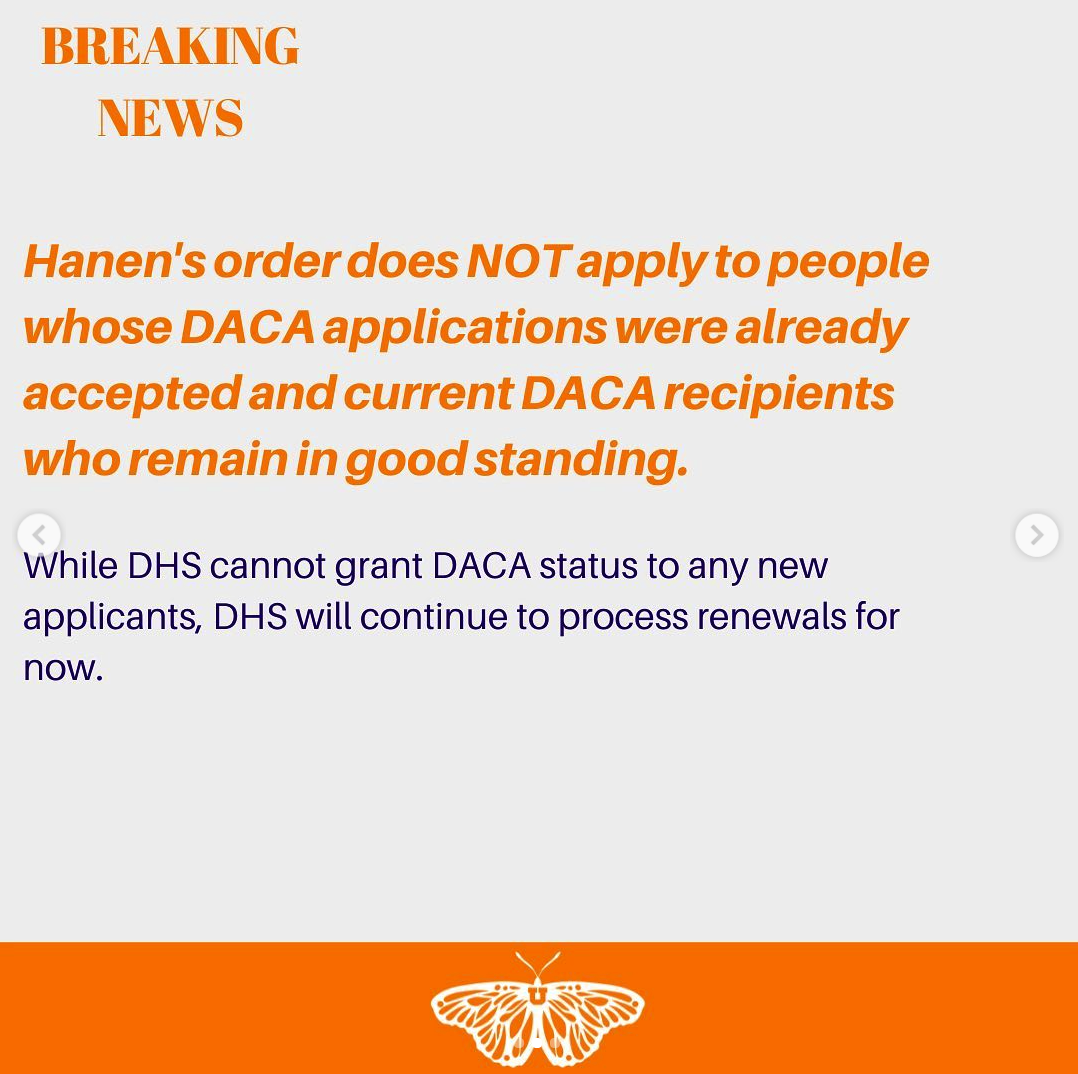 """""""Breaking News. Hanen's order does NOT apply to people whose DACA applications were already accepted and current DACA recipients who remain in good standing. While DHS cannot grant DACA status to any new applicants, DHS will continue to process renewals for now."""""""
