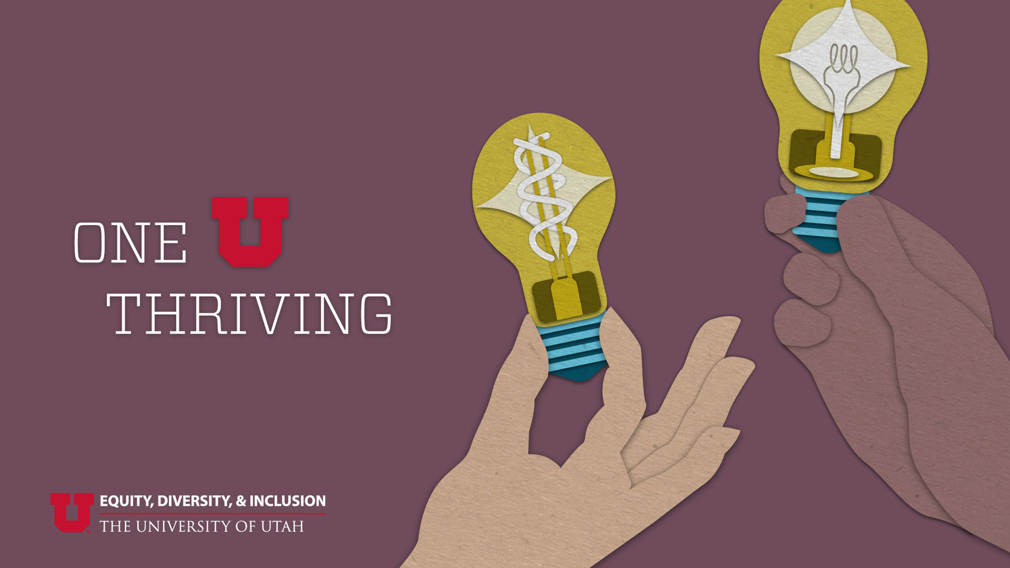"""graphic features two hands, each holding lightbulbs. text reads """"One U Thriving"""" and shows the Equity, Diversity, and Inclusion logo at the University of Utah."""