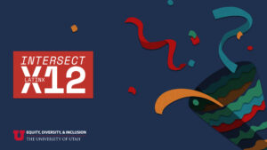 """graphic with a dark blue background and colorful confetti on the right side. Logos on the left in red read, """"Intersect times 12, latinx"""" and """"Equity, Diversity, and Inclusion, University of Utah"""""""